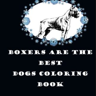 Boxers Are The Best Dogs Coloring Book Vol 1